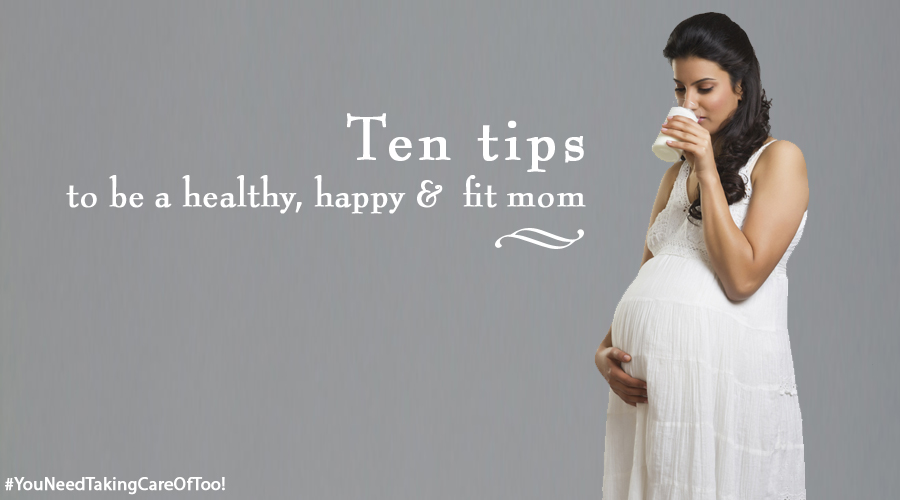 Ten tips to be a healthy, happy and fit mom